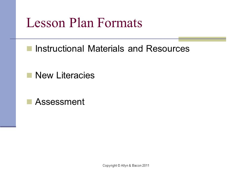 Copyright © Allyn & Bacon 2011 Lesson Plan Formats Instructional Materials and Resources New Literacies Assessment
