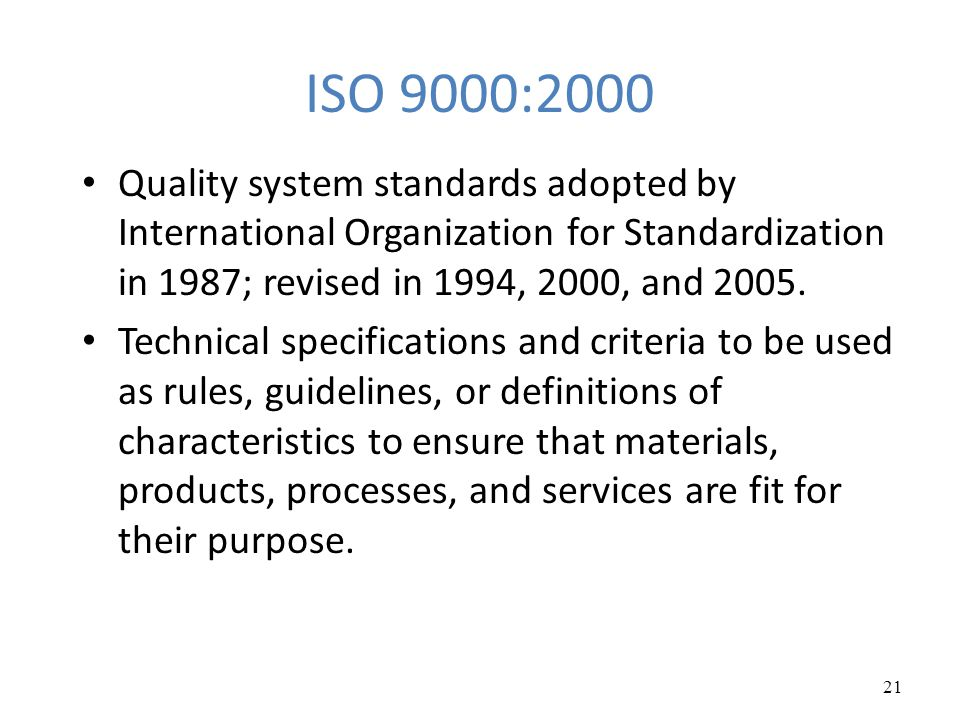 ISO 9000:2000 Quality system standards adopted by International Organization for Standardization in 1987; revised in 1994, 2000, and 2005. Technical s