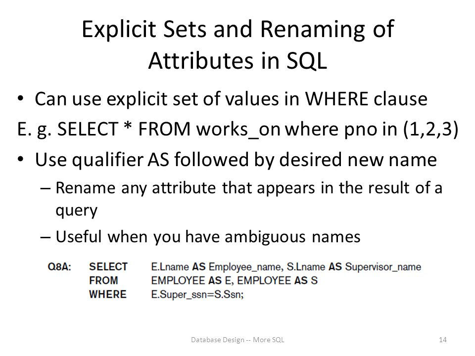 Explicit Sets and Renaming of Attributes in SQL Can use explicit set of values in WHERE clause E.