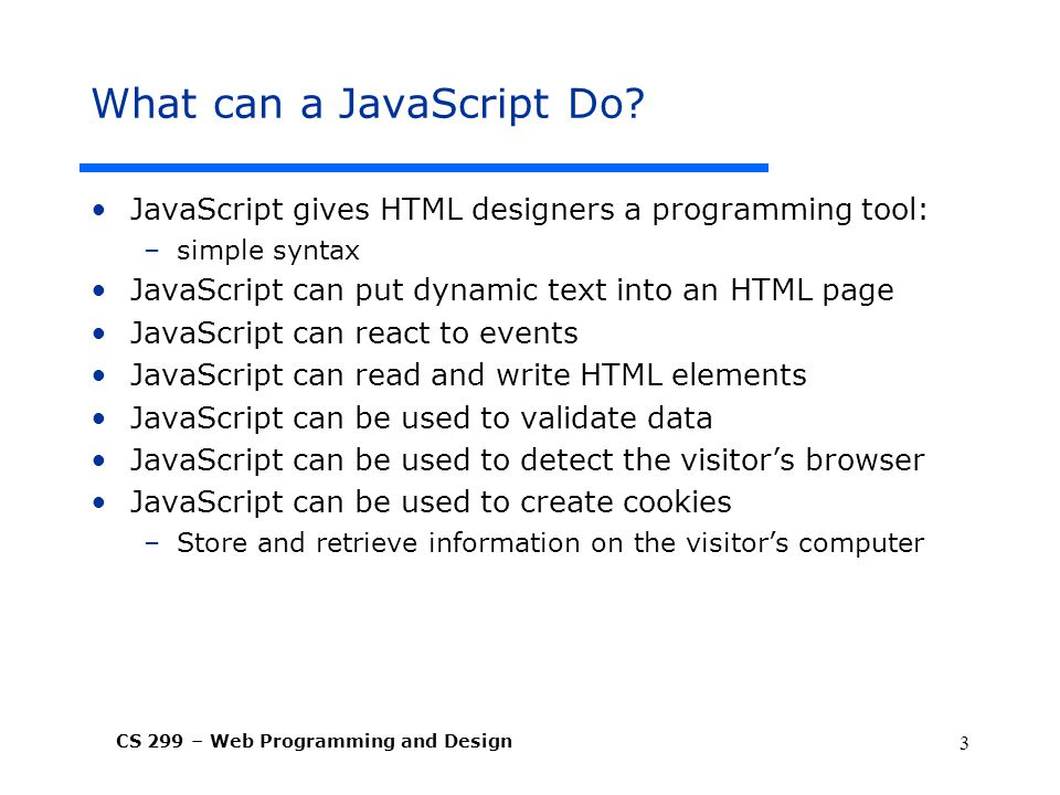 CS 299 – Web Programming and Design 3 What can a JavaScript Do.