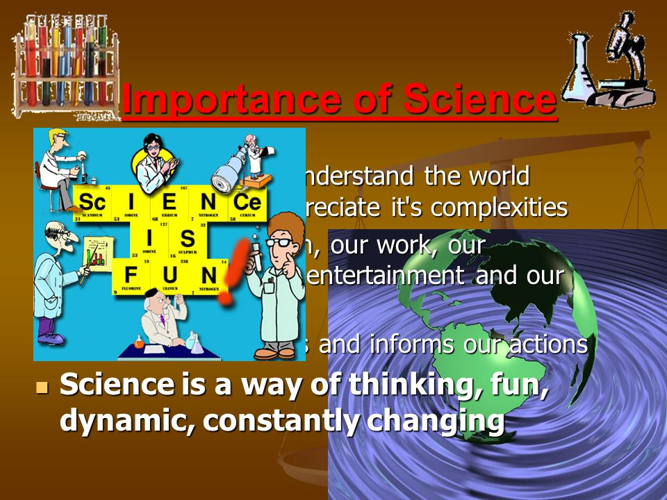 importance of science The importance of science and technology in contemporary society is demonstrated by the use of it in our daily lives and we often have no idea how science and technology really affect us we live and work in structures given to us by science and technology.