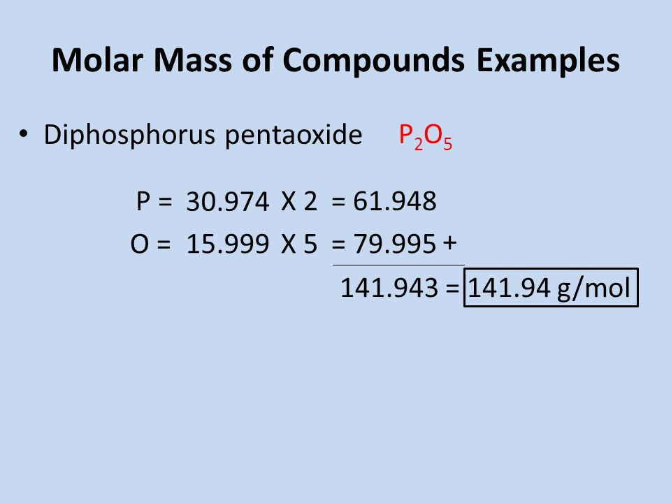 Molar Mass of Compounds Examples Diphosphorus pentaoxide P2O5P2O5 P = O = X 2 X 5 = = = g/mol