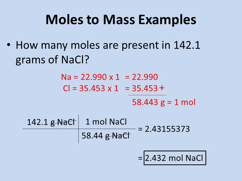 Moles to Mass Examples How many moles are present in grams of NaCl.