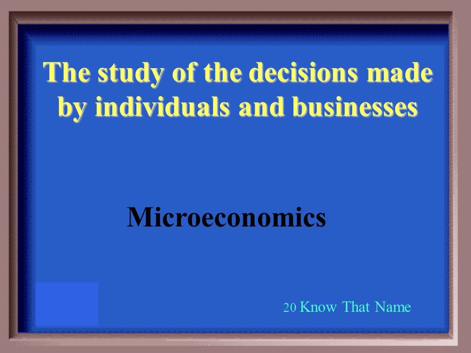 The study of how wealth is created and distributed 10 Know That Name Economics