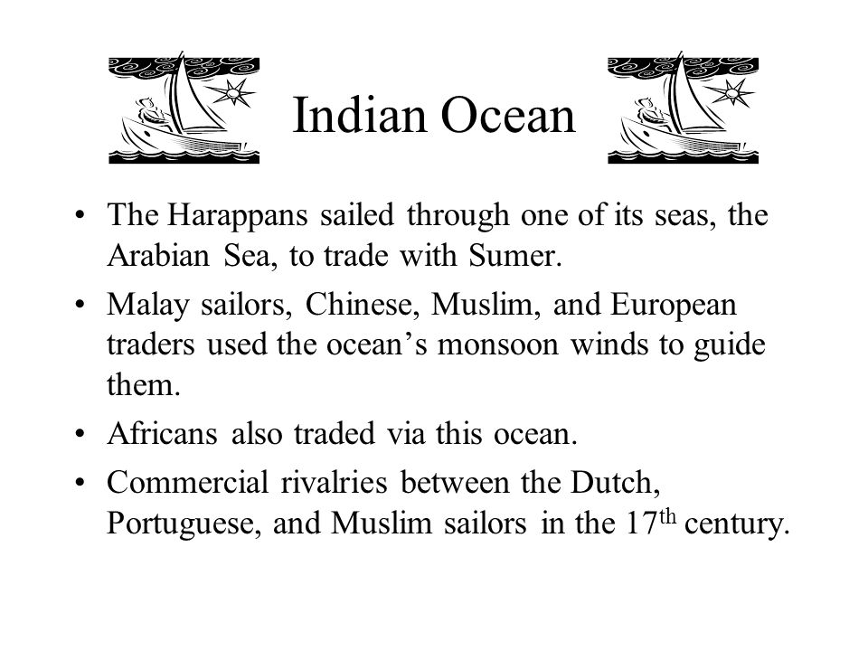 Indian Ocean The Harappans sailed through one of its seas, the Arabian Sea, to trade with Sumer.
