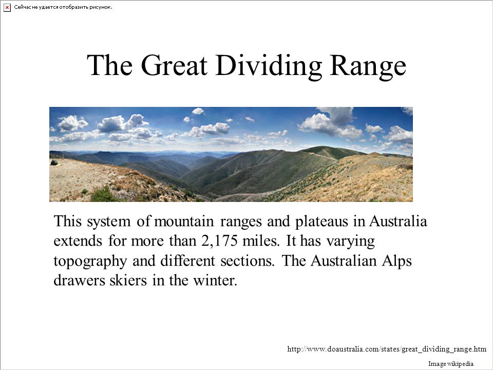 The Great Dividing Range Image wikipedia This system of mountain ranges and plateaus in Australia extends for more than 2,175 miles.