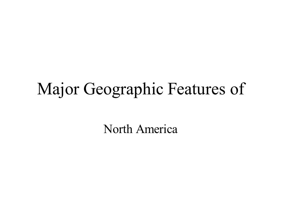 Major Geographic Features of North America