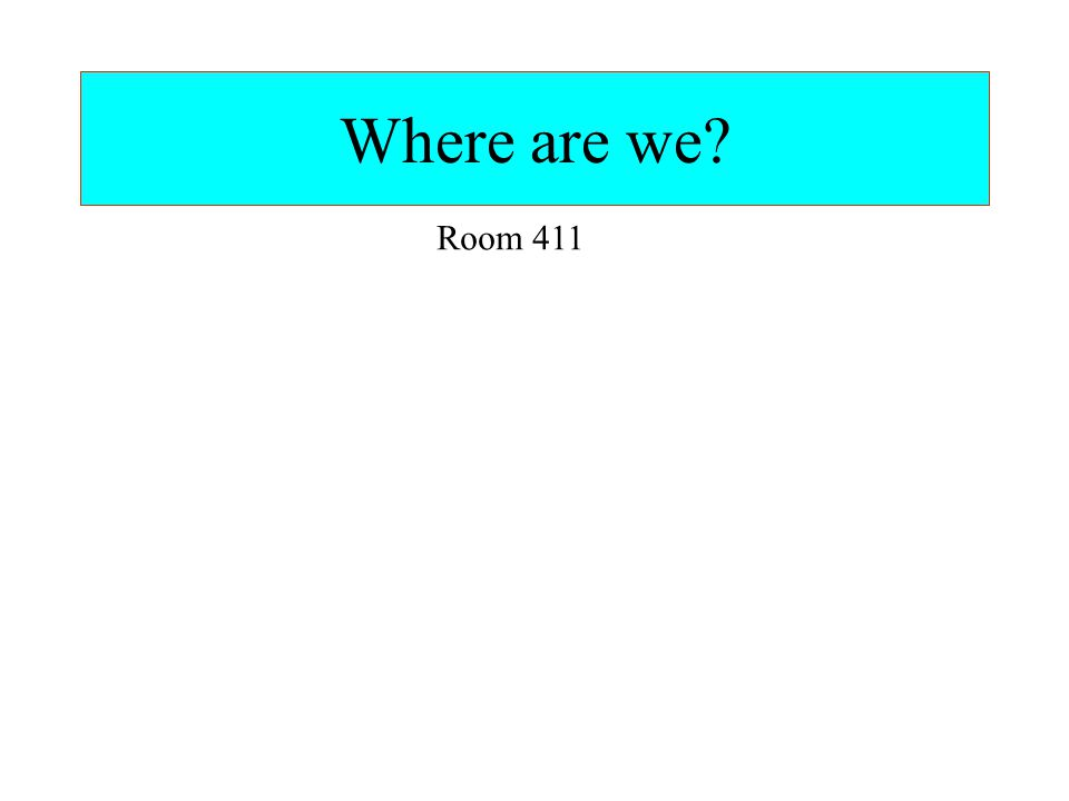 Where are we Room 411