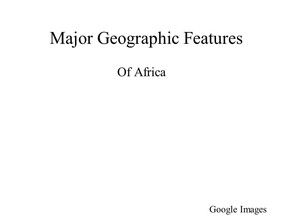 Major Geographic Features Of Africa Google Images