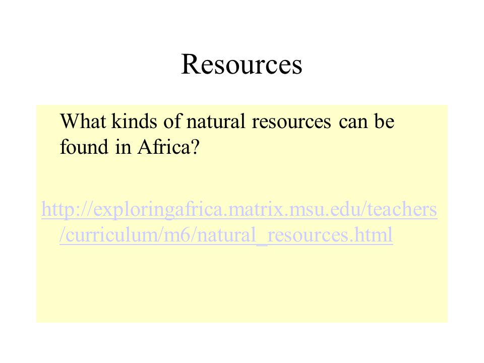Resources What kinds of natural resources can be found in Africa.