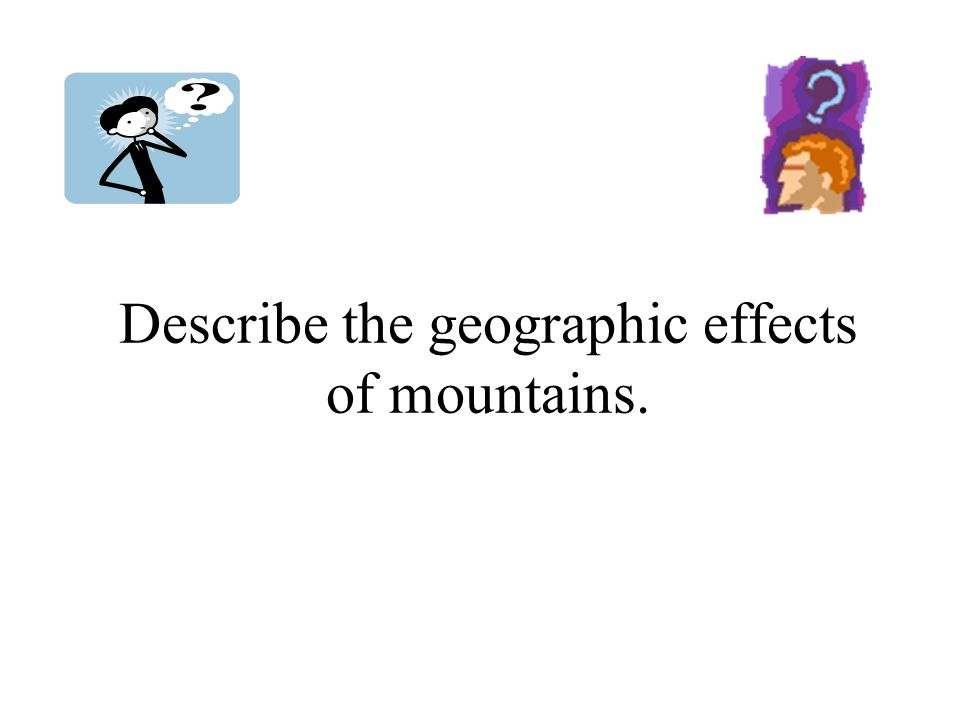 Describe the geographic effects of mountains.