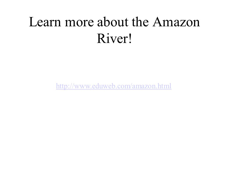 Learn more about the Amazon River! http://www.eduweb.com/amazon.html