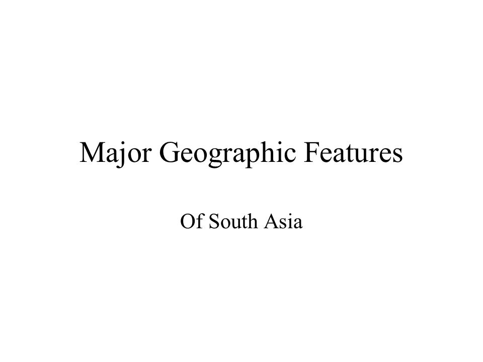 Major Geographic Features Of South Asia