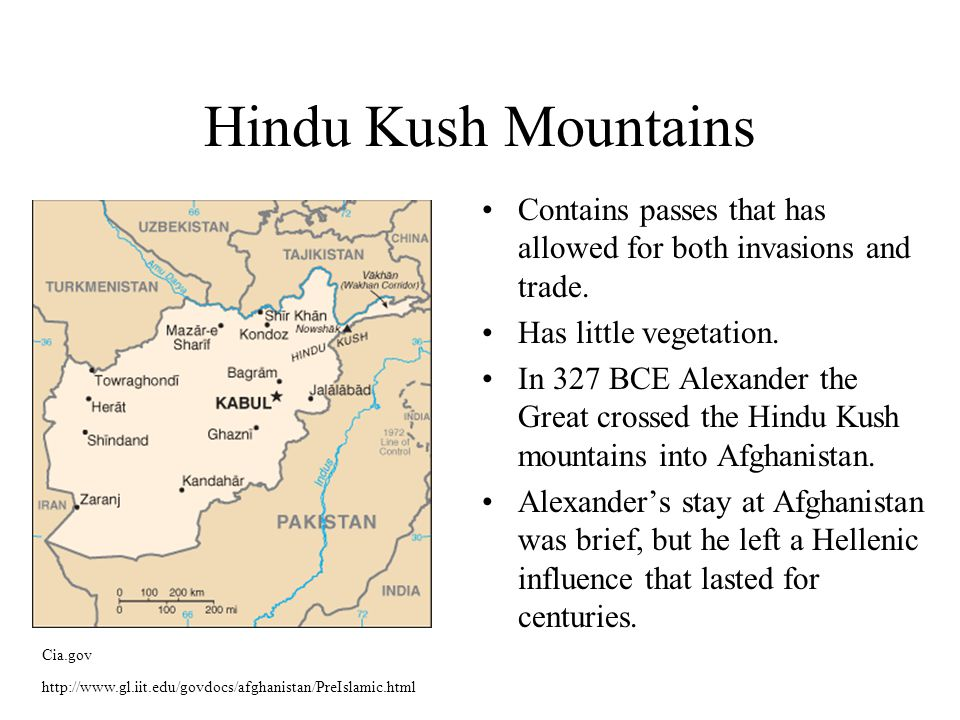 Hindu Kush Mountains Contains passes that has allowed for both invasions and trade.