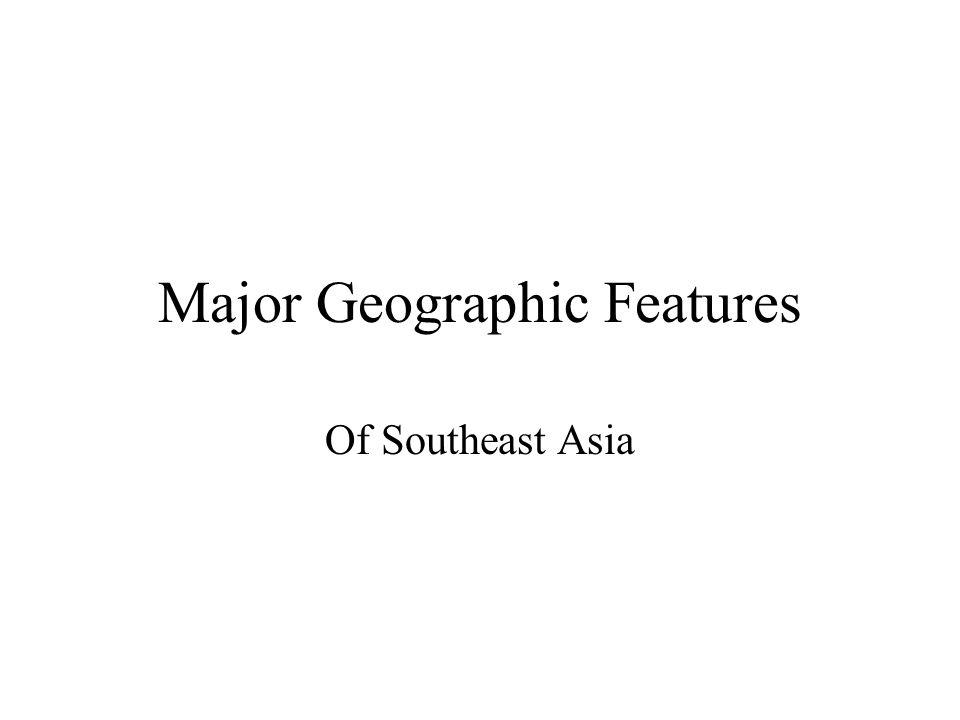 Major Geographic Features Of Southeast Asia