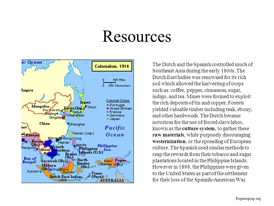 Resources The Dutch and the Spanish controlled much of Southeast Asia during the early 1800s.