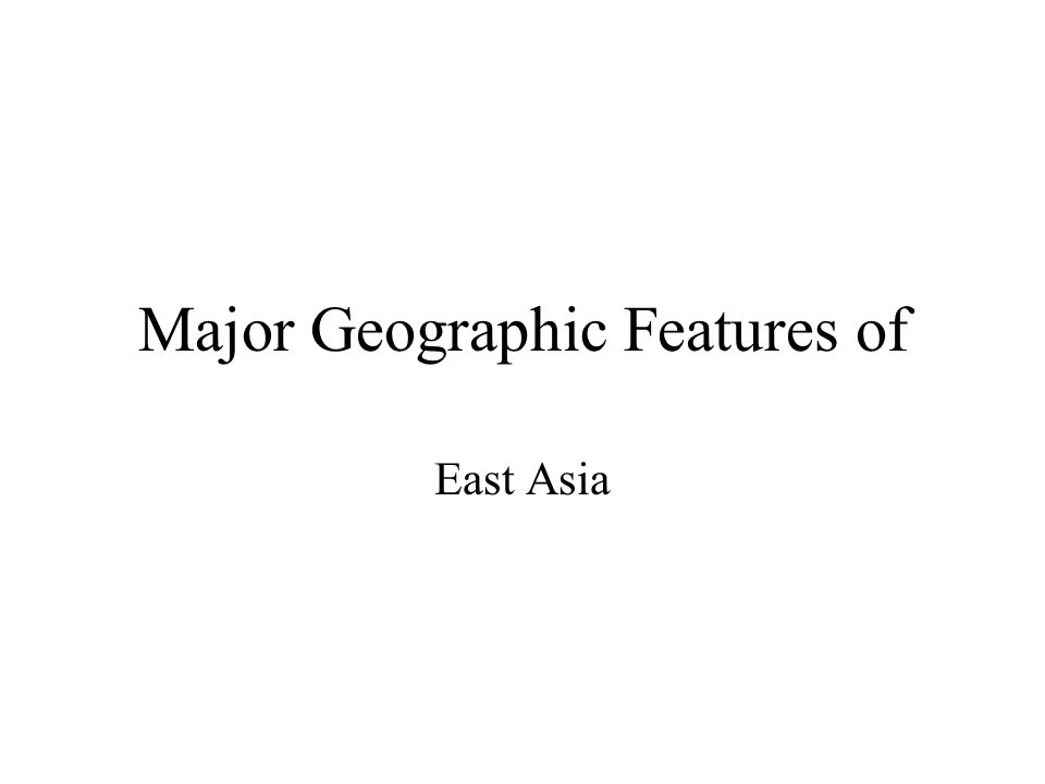 Major Geographic Features of East Asia