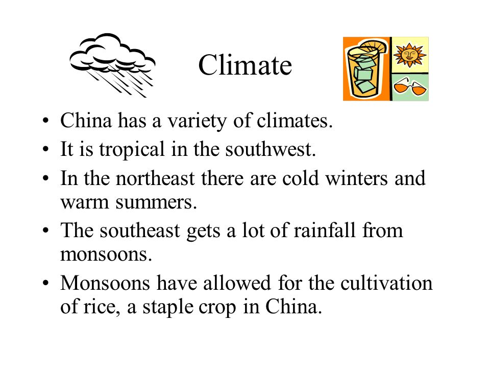 Climate China has a variety of climates. It is tropical in the southwest.