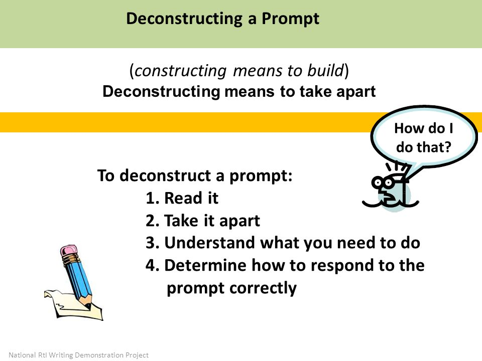 Deconstructing a Prompt To deconstruct a prompt: 1.