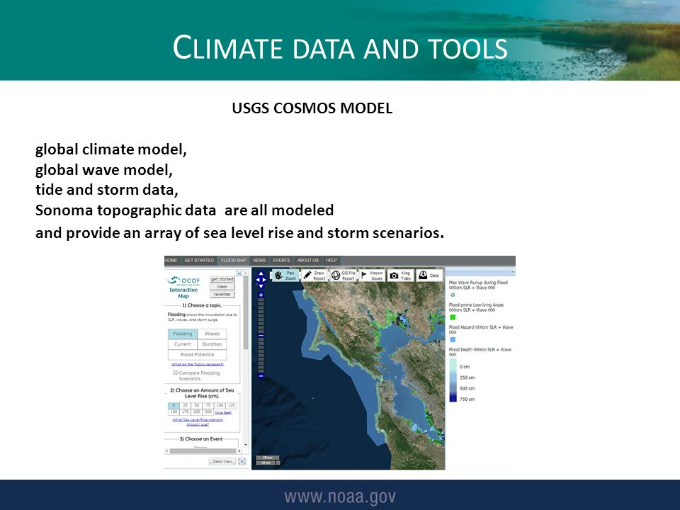 C LIMATE DATA AND TOOLS USGS COSMOS MODEL global climate model, global wave model, tide and storm data, Sonoma topographic data are all modeled and provide an array of sea level rise and storm scenarios.