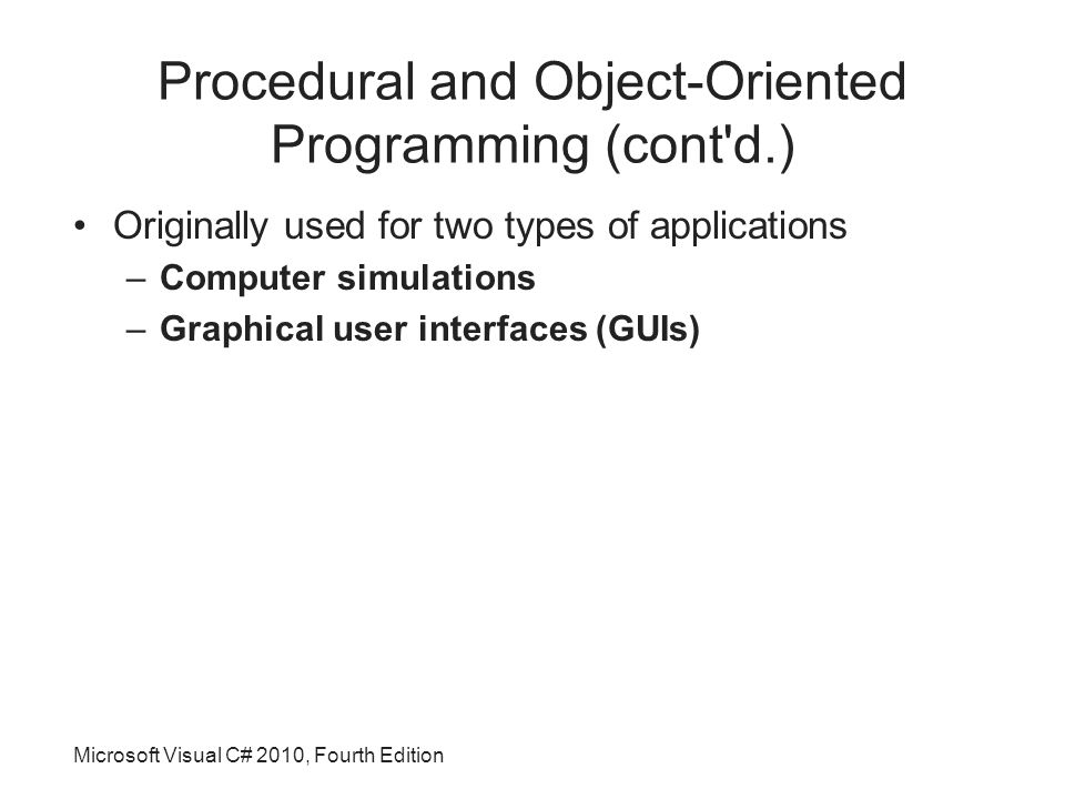 Procedural and Object-Oriented Programming (cont d.) Originally used for two types of applications –Computer simulations –Graphical user interfaces (GUIs)