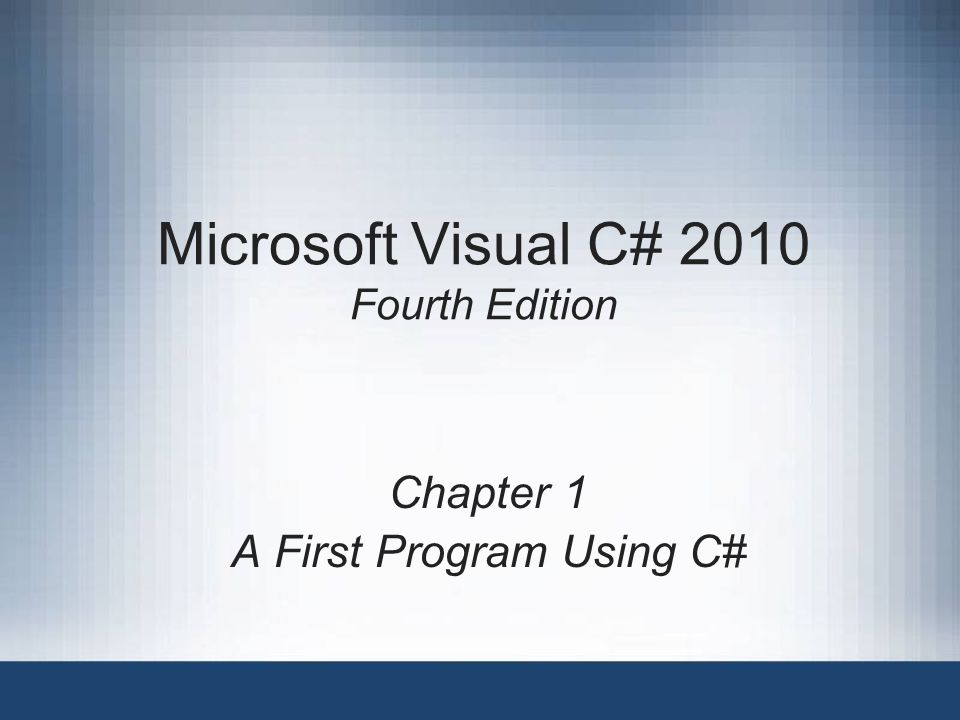 Microsoft Visual C# 2010 Fourth Edition Chapter 1 A First Program Using C#