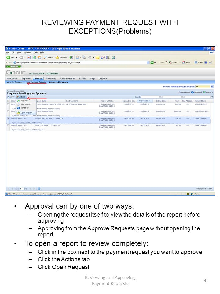 REVIEWING PAYMENT REQUEST WITH EXCEPTIONS(Problems) Approval can by one of two ways: –Opening the request itself to view the details of the report before approving –Approving from the Approve Requests page without opening the report To open a report to review completely: –Click in the box next to the payment request you want to approve –Click the Actions tab –Click Open Request Reviewing and Approving Payment Requests 4