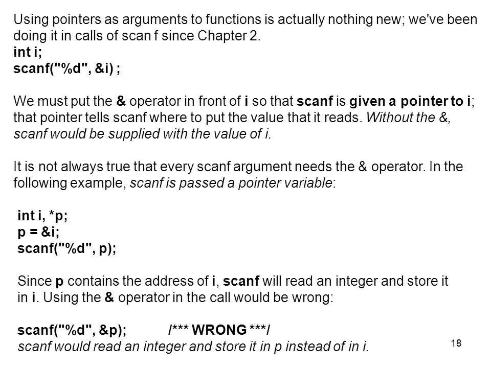 18 Using pointers as arguments to functions is actually nothing new; we ve been doing it in calls of scan f since Chapter 2.