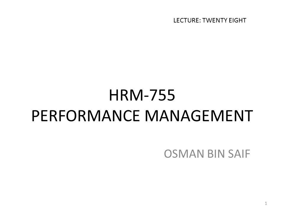 HRM-755 PERFORMANCE MANAGEMENT OSMAN BIN SAIF LECTURE: TWENTY EIGHT 1