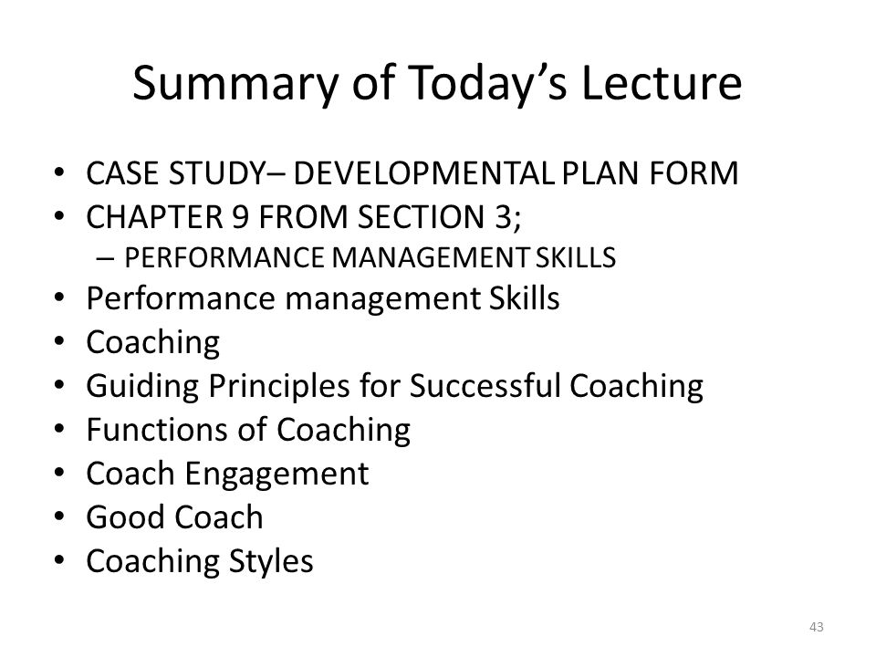 Summary of Today's Lecture CASE STUDY– DEVELOPMENTAL PLAN FORM CHAPTER 9 FROM SECTION 3; – PERFORMANCE MANAGEMENT SKILLS Performance management Skills