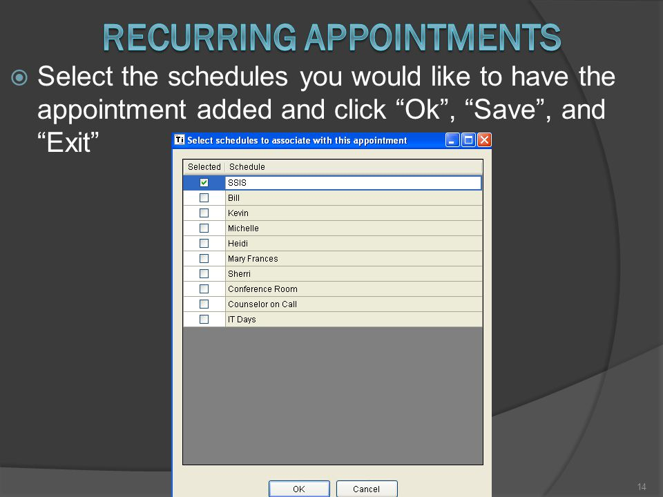  Select the schedules you would like to have the appointment added and click Ok , Save , and Exit 14