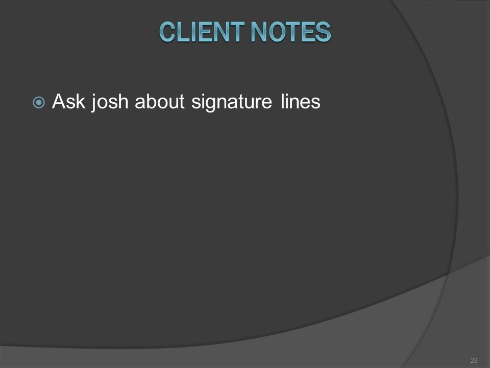  Ask josh about signature lines 28