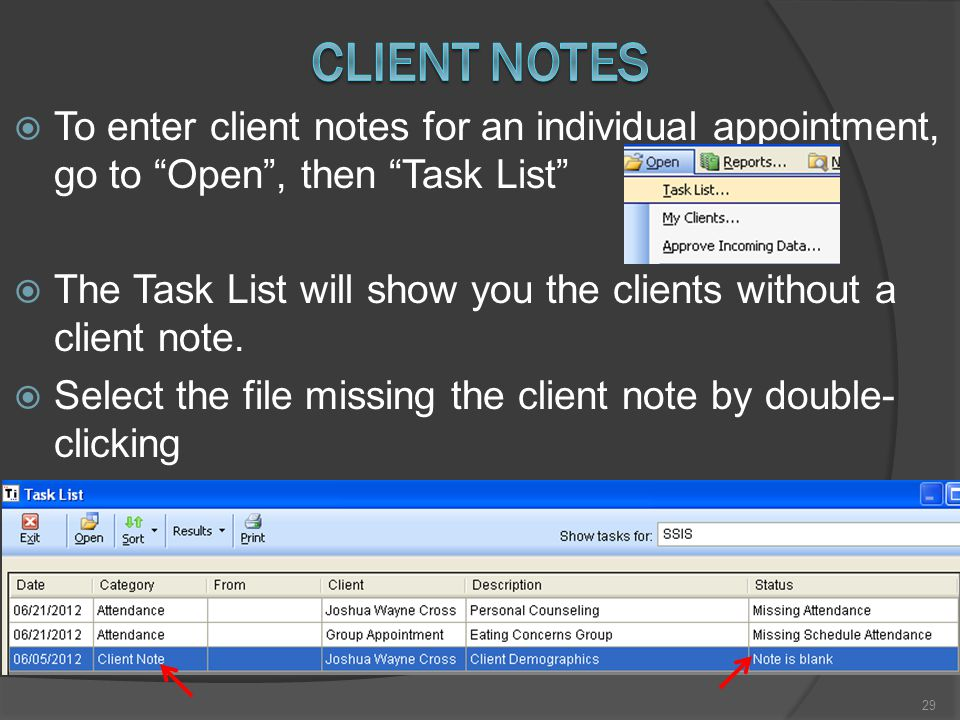  To enter client notes for an individual appointment, go to Open , then Task List  The Task List will show you the clients without a client note.