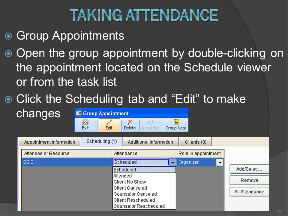  Group Appointments  Open the group appointment by double-clicking on the appointment located on the Schedule viewer or from the task list  Click the Scheduling tab and Edit to make changes 39