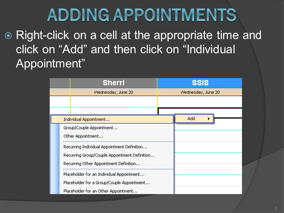  Right-click on a cell at the appropriate time and click on Add and then click on Individual Appointment 6