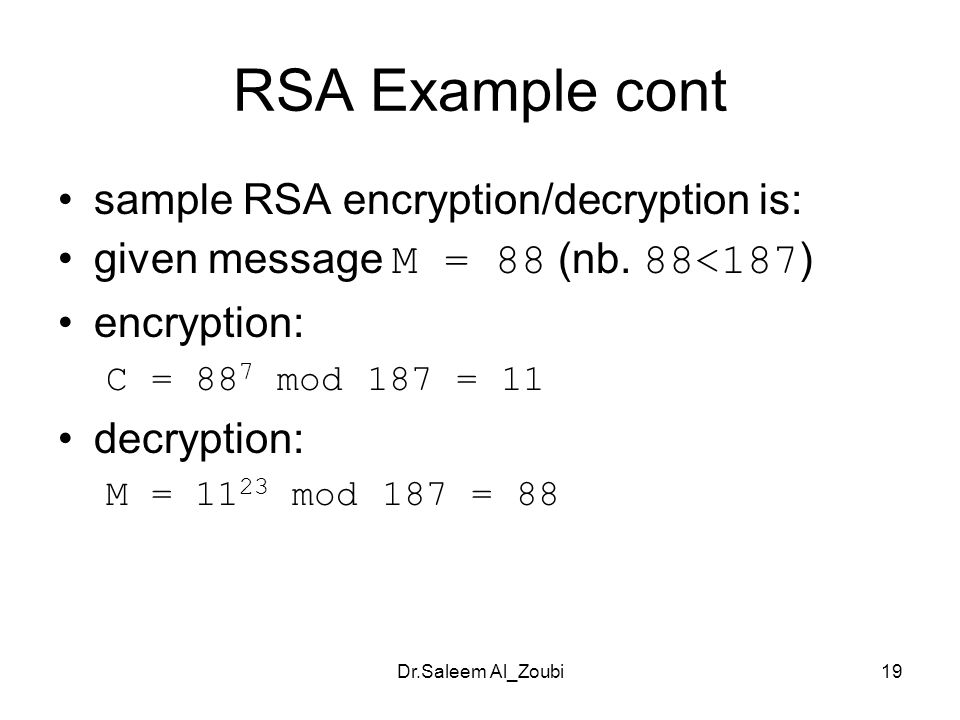 Dr.Saleem Al_Zoubi19 RSA Example cont sample RSA encryption/decryption is: given message M = 88 (nb.