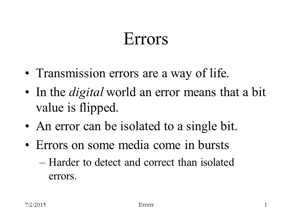 7/2/2015Errors1 Transmission errors are a way of life.