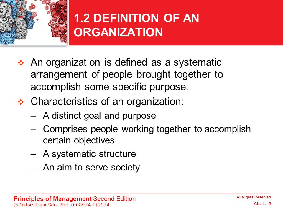 All Rights Reserved Ch. 1: 5 Principles of Management Second Edition © Oxford Fajar Sdn. Bhd. (008974-T) 2014 1.2 DEFINITION OF AN ORGANIZATION  An o
