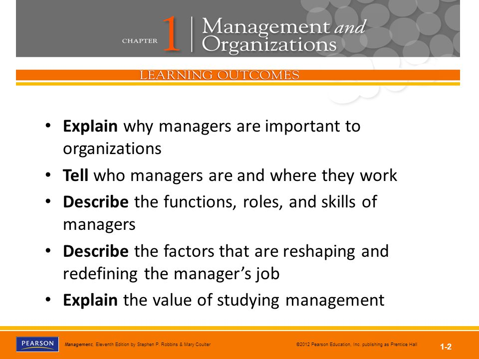 Management, Eleventh Edition by Stephen P. Robbins & Mary Coulter ©2012 Pearson Education, Inc. publishing as Prentice Hall 1-2 Explain why managers a