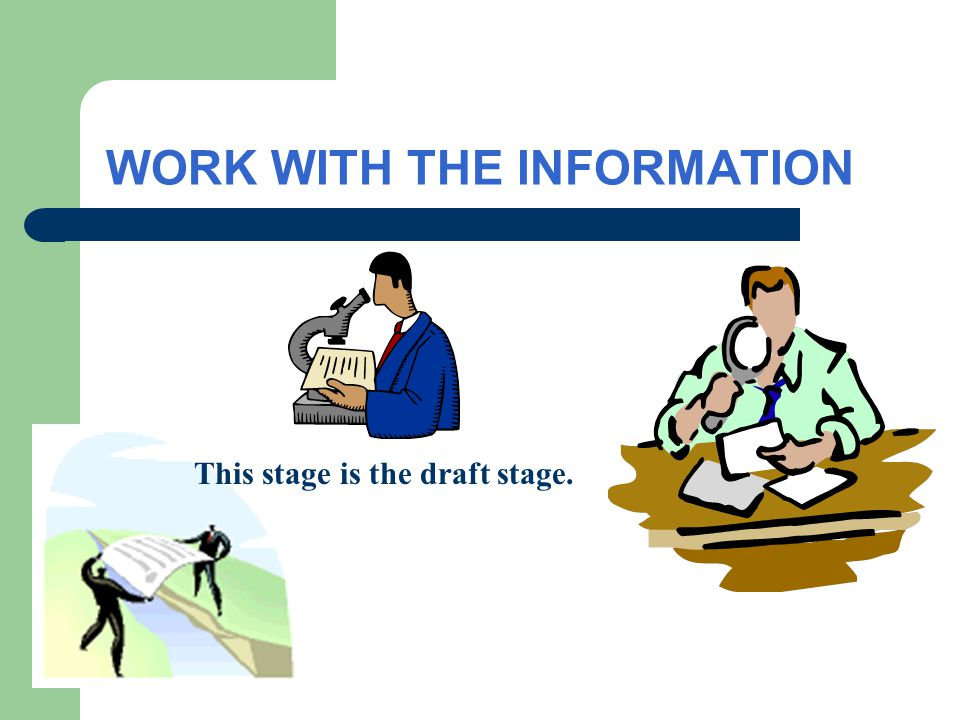 WORK WITH THE INFORMATION This stage is the draft stage.