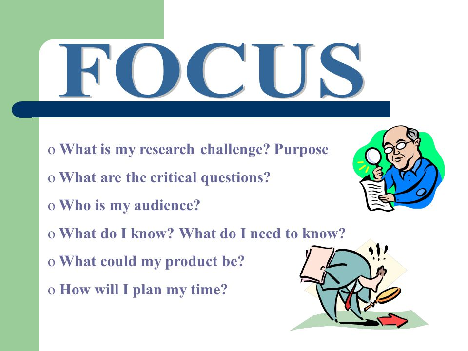 o What is my research challenge. Purpose o What are the critical questions.