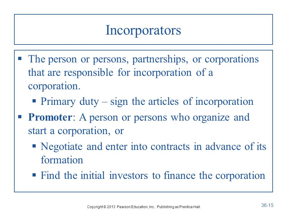 Incorporators  The person or persons, partnerships, or corporations that are responsible for incorporation of a corporation.