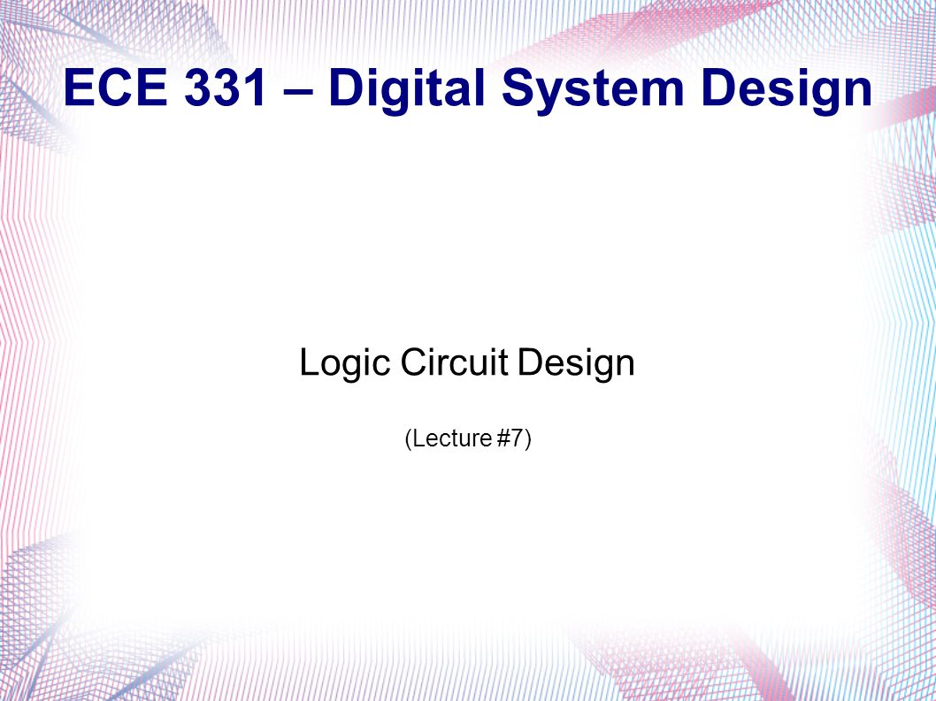 ECE 331 – Digital System Design Logic Circuit Design (Lecture #7)