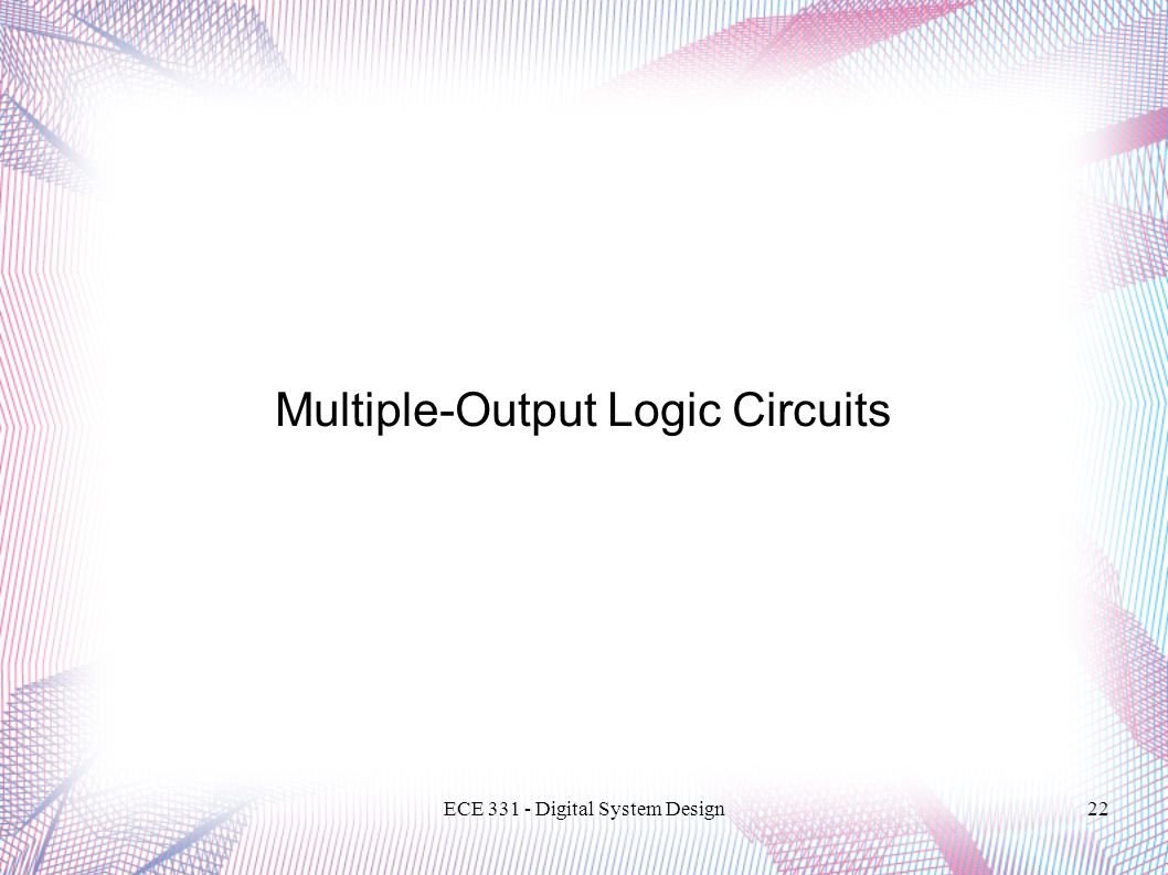 ECE Digital System Design22 Multiple-Output Logic Circuits