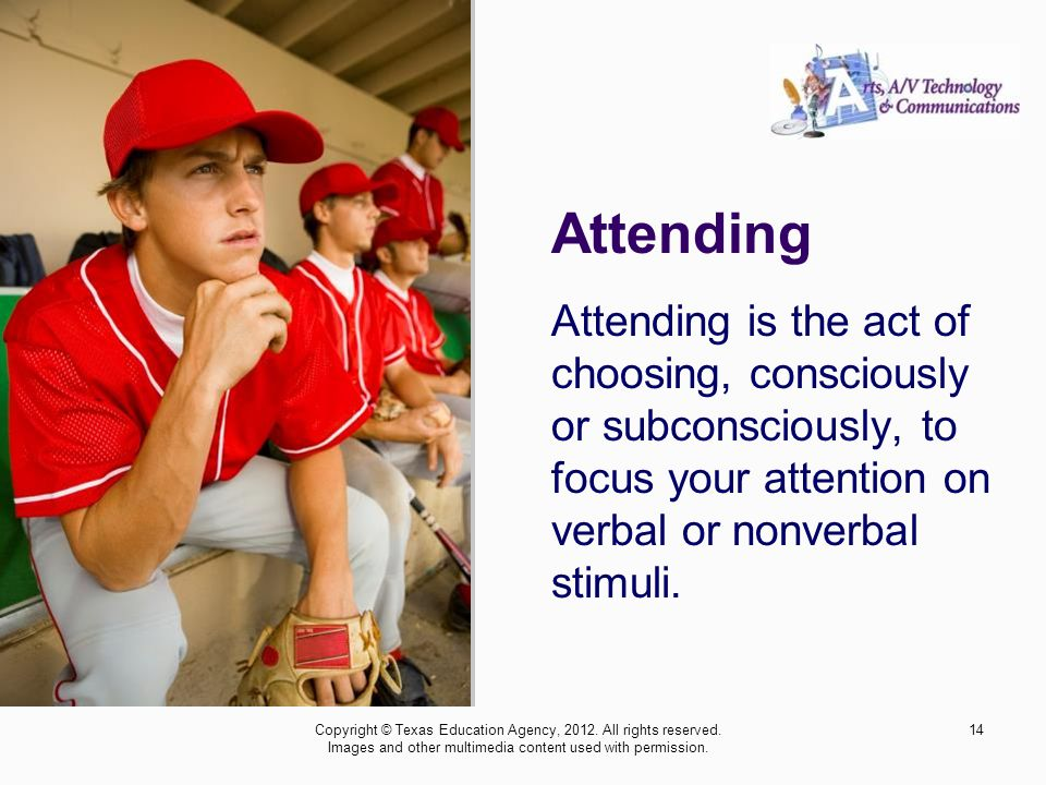 Attending Attending is the act of choosing, consciously or subconsciously, to focus your attention on verbal or nonverbal stimuli.