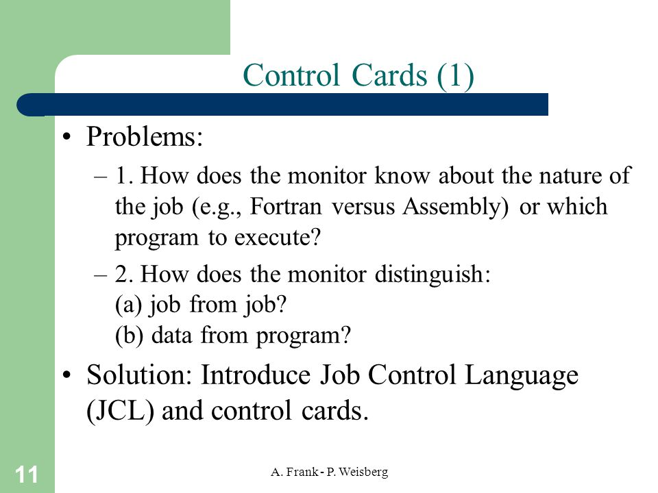 11 A. Frank - P. Weisberg Control Cards (1) Problems: –1.