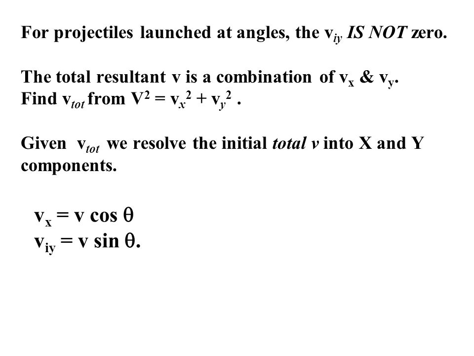 For projectiles launched at angles, the v iy IS NOT zero.