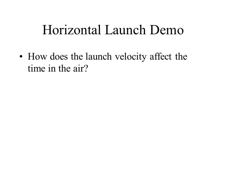 Horizontal Launch Demo How does the launch velocity affect the time in the air
