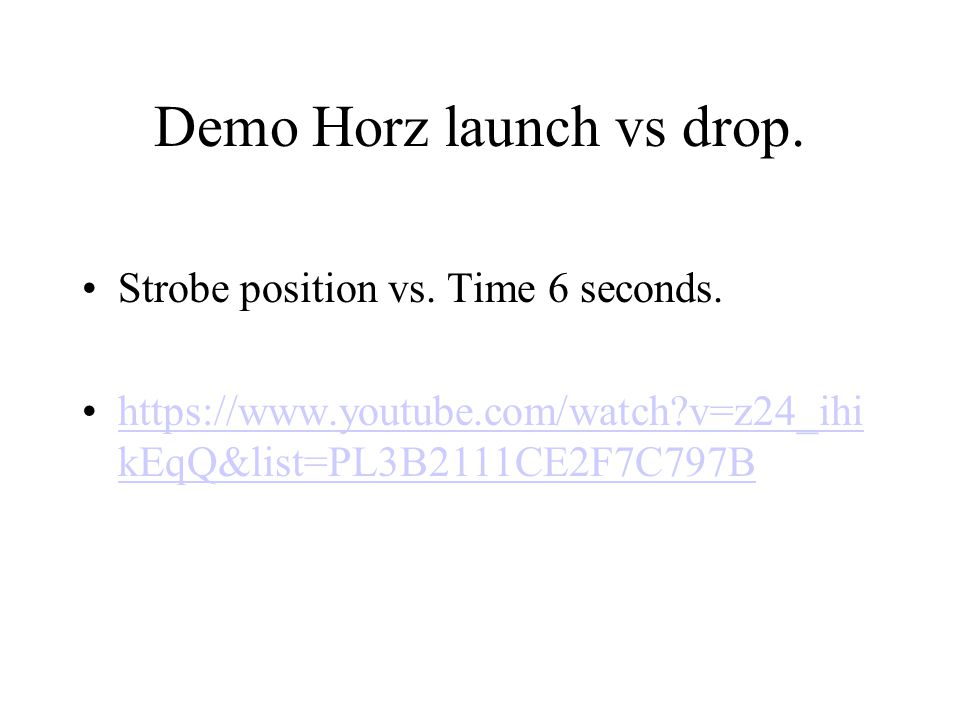 Demo Horz launch vs drop. Strobe position vs. Time 6 seconds.