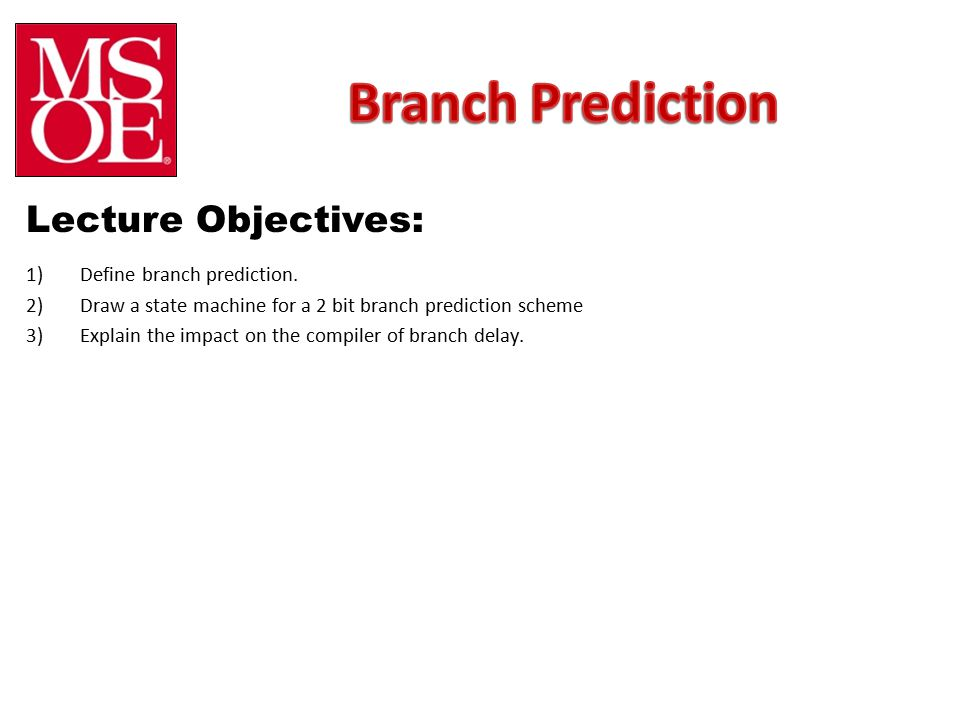 Lecture Objectives: 1)Define branch prediction.